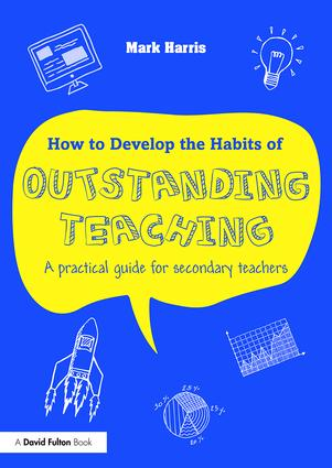 How to Develop the Habits of Outstanding Teaching: A practical guide for secondary teachers, 1st Edition (Paperback) book cover
