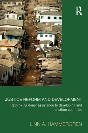 Justice Reform and Development: Rethinking Donor Assistance to Developing and Transitional Countries book cover