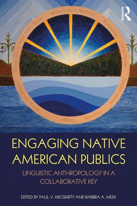 Engaging Native American Publics: Linguistic Anthropology in a Collaborative Key, 1st Edition (Hardback) book cover