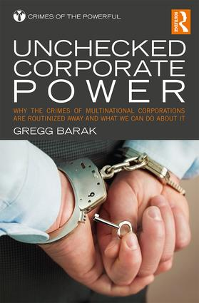 Unchecked Corporate Power: Why the Crimes of Multinational Corporations Are Routinized Away and What We Can Do About It, 1st Edition (Paperback) book cover