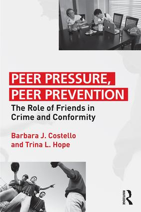 Peer Pressure, Peer Prevention: The Role of Friends in Crime and Conformity, 1st Edition (Paperback) book cover