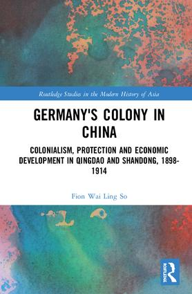 Germany's Colony in China: Colonialism, Protection and Economic Development in Qingdao and Shandong, 1898-1914 book cover