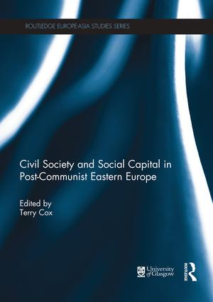 Civil Society and Social Capital in Post-Communist Eastern Europe book cover