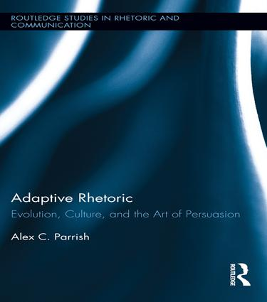 Adaptive Rhetoric: Evolution, Culture, and the Art of Persuasion, 1st Edition (Paperback) book cover