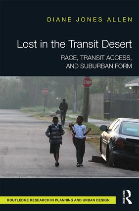 Lost in the Transit Desert: Race, Transit Access, and Suburban Form, 1st Edition (Hardback) book cover