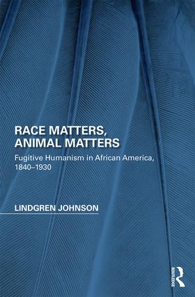 Race Matters, Animal Matters: Fugitive Humanism in African America, 1840-1930 (Hardback) book cover