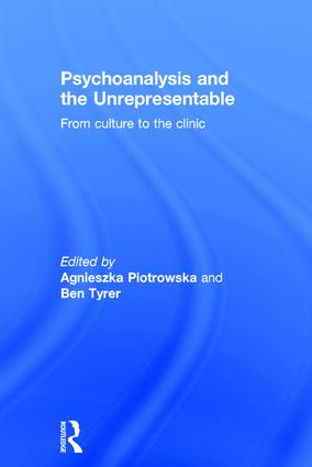 Psychoanalysis and the Unrepresentable: From culture to the clinic, 1st Edition (Hardback) book cover