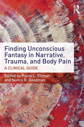 Finding Unconscious Fantasy in Narrative, Trauma, and Body Pain: A Clinical Guide (Paperback) book cover