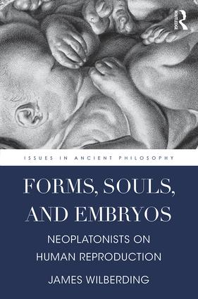 Forms, Souls, and Embryos: Neoplatonists on Human Reproduction (Hardback) book cover