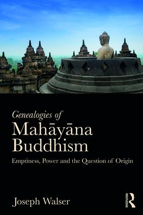 Genealogies of Mahāyāna Buddhism: Emptiness, Power and the question of Origin, 1st Edition (Paperback) book cover
