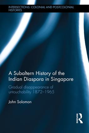 A Subaltern History of the Indian Diaspora in Singapore: The Gradual Disappearance of Untouchability 1872-1965 (Hardback) book cover