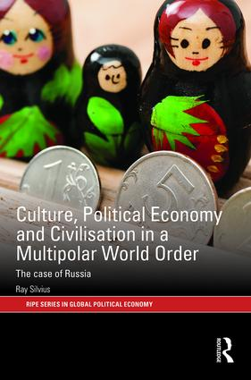 Culture, Political Economy and Civilisation in a Multipolar World Order: The Case of Russia book cover
