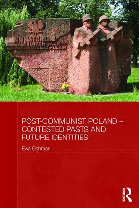 Post-Communist Poland – Contested Pasts and Future Identities book cover