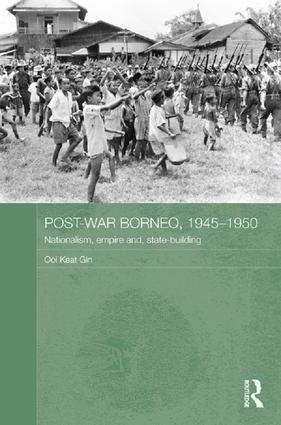 Post-War Borneo, 1945-1950: Nationalism, Empire and State-Building, 1st Edition (Paperback) book cover