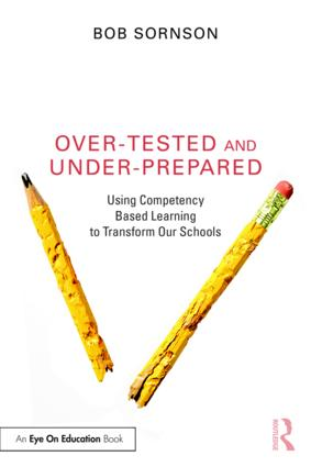 Over-Tested and Under-Prepared: Using Competency Based Learning to Transform Our Schools (Paperback) book cover