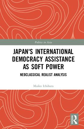 Japan's International Democracy Assistance as Soft Power: Neoclassical Realist Analysis book cover