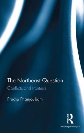 The Northeast Question: Conflicts and frontiers book cover