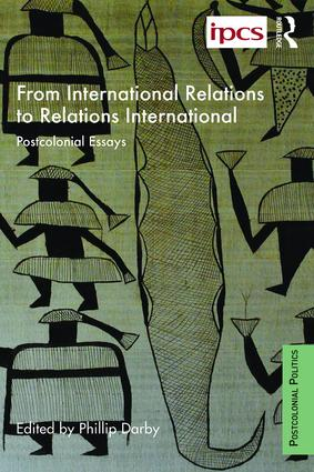 From International Relations to Relations International: Postcolonial Essays book cover