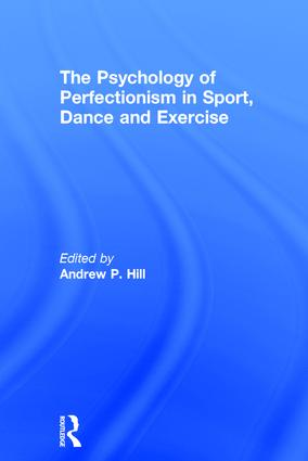 The Psychology of Perfectionism in Sport, Dance and Exercise: 1st Edition (Hardback) book cover