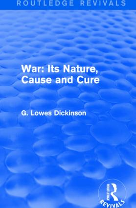 War: Its Nature, Cause and Cure: 1st Edition (Hardback) book cover