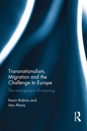 Transnationalism, Migration and the Challenge to Europe: The Enlargement of Meaning, 1st Edition (Hardback) book cover