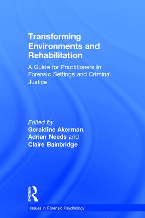Transforming Environments and Rehabilitation: A Guide for Practitioners in Forensic Settings and Criminal Justice, 1st Edition (Hardback) book cover