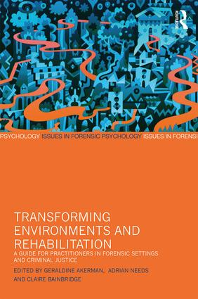 Transforming Environments and Rehabilitation: A Guide for Practitioners in Forensic Settings and Criminal Justice, 1st Edition (e-Book) book cover