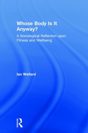 Whose Body is it Anyway?: A sociological reflection upon fitness and wellbeing book cover