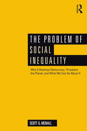 The Problem of Social Inequality: Why It Destroys Democracy, Threatens the Planet, and What We Can Do About It, 1st Edition (Paperback) book cover