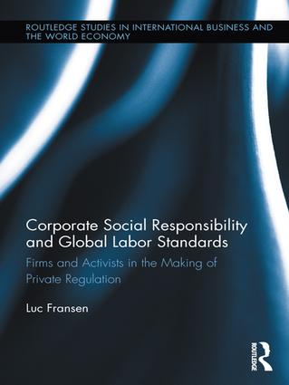 Corporate Social Responsibility and Global Labor Standards: Firms and Activists in the Making of Private Regulation, 1st Edition (e-Book) book cover