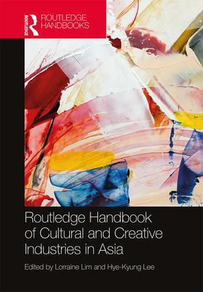 Routledge Handbook of Cultural and Creative Industries in Asia book cover