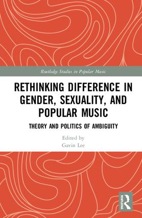 Rethinking Difference in Gender, Sexuality, and Popular Music: Theory and Politics of Ambiguity, 1st Edition (Hardback) book cover