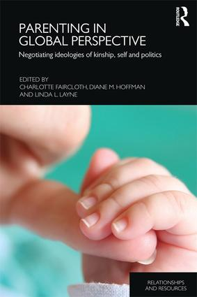 Parenting in Global Perspective: Negotiating Ideologies of Kinship, Self and Politics book cover