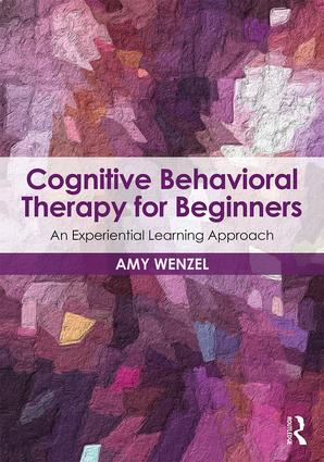 Cognitive Behavioral Therapy for Beginners: An Experiential Learning Approach, 1st Edition (Paperback) book cover