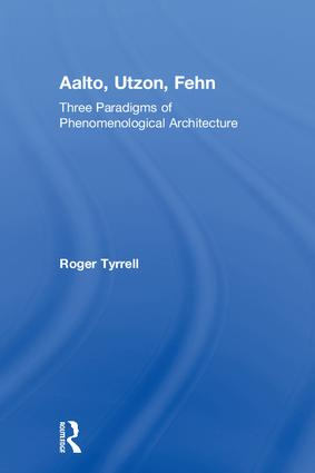 Aalto, Utzon, Fehn: Three Paradigms of Phenomenological Architecture book cover