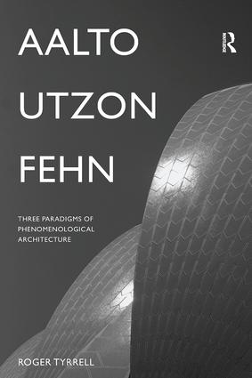 Aalto, Utzon, Fehn: Three Paradigms of Phenomenological Architecture book cover