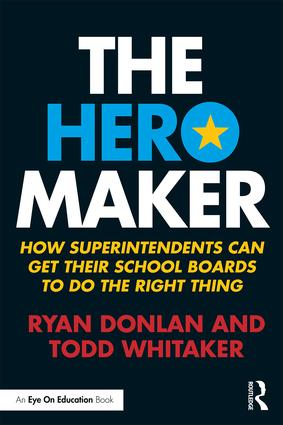 The Hero Maker: How Superintendents Can Get their School Boards to Do the Right Thing (Paperback) book cover