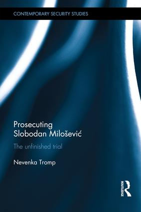 Prosecuting Slobodan Milošević: The Unfinished Trial, 1st Edition (Hardback) book cover