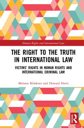 The Right to The Truth in International Law: Victims' Rights in Human Rights and International Criminal Law book cover