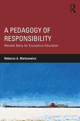 A Pedagogy of Responsibility: Wendell Berry for EcoJustice Education, 1st Edition (Paperback) book cover