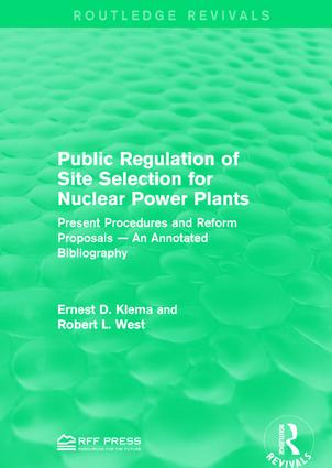Public Regulation of Site Selection for Nuclear Power Plants: Present Procedures and Reform Proposals — An Annotated Bibliography, 1st Edition (Hardback) book cover