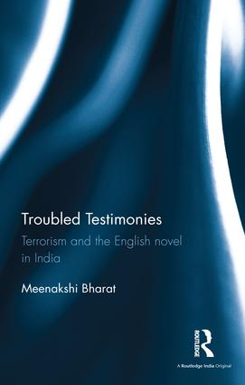 Troubled Testimonies: Terrorism and the English novel in India book cover