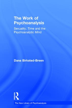 The Work of Psychoanalysis: Sexuality, Time and the Psychoanalytic Mind book cover