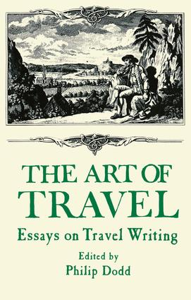 The Art of Travel: Essays on Travel Writing, 1st Edition (Paperback) book cover