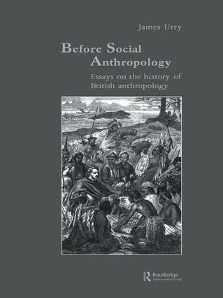 Before Social Anthropology: Essays on the History of British Anthropology book cover