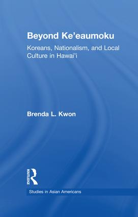 Beyond Ke'eaumoku: Koreans, Nationalism, and Local Culture in Hawai'i, 1st Edition (Paperback) book cover