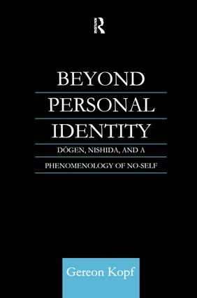 Beyond Personal Identity: Dogen, Nishida, and a Phenomenology of No-Self book cover