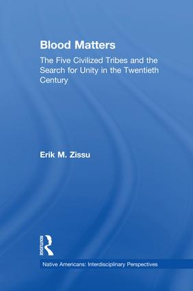 Blood Matters: Five Civilized Tribes and the Search of Unity in the 20th Century, 1st Edition (Paperback) book cover