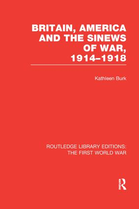 Britain, America and the Sinews of War 1914-1918 (RLE The First World War) book cover