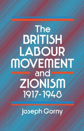 The British Labour Movement and Zionism, 1917-1948: 1st Edition (Paperback) book cover